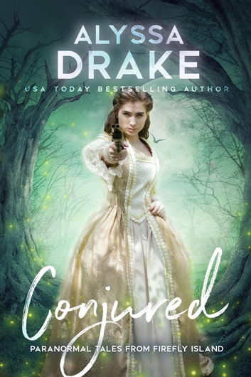 Conjured - Paranormal Tales from Firefly Island, #4 ebook by Alyssa Drake