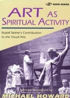 Art as Spiritual Activity ebook by