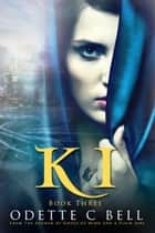 Ki Book Three ebook by Odette C. Bell