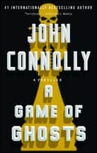A Game of Ghosts - A Thriller ebooks by John Connolly