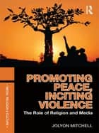 Promoting Peace, Inciting Violence ebook by Jolyon Mitchell