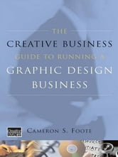 The Creative Business Guide to Running a Graphic Design Business (Updated Edition) ebook by Cameron S. Foote