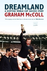 Dreamland - A Scottish World Cup Success Story ebook by Graham McColl