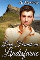 Love Found on Lindisfarne ebook by JL Merrow