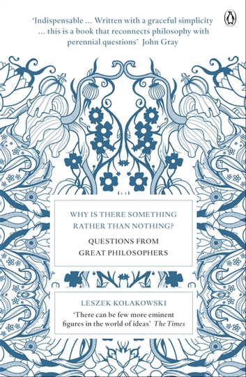 Why is There Something Rather Than Nothing? - Questions from Great Philosophers eBook by Leszek Kolakowski