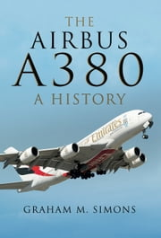 The Airbus A380 - A History ebook by Graham Simons
