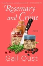 Rosemary and Crime - A Spice Shop Mystery ebook by Gail Oust