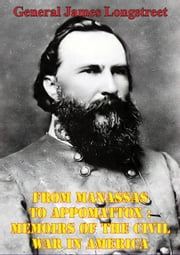 From Manassas To Appomattox : Memoirs Of The Civil War In America [Illustrated Edition] ebook by General James Longstreet