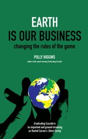 Earth Is Our Business - Changing the Rules of the Game ebook by Polly Higgins