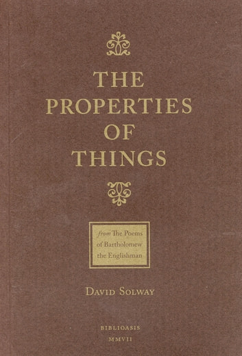 The Properties of Things - From: The Poems of Batholomew the Englishman ebook by David Solway