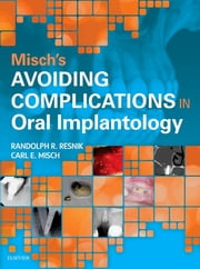 Misch's Avoiding Complications in Oral Implantology - E-Book ebook by Randolph Resnik, Carl E. Misch, DDS,...