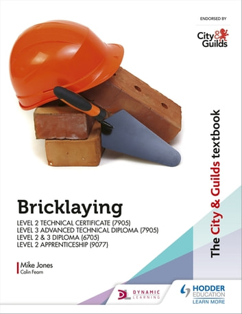 The City & Guilds Textbook: Bricklaying for the Level 2 Technical Certificate & Level 3 Advanced Technical Diploma (7905), Level 2 & 3 Diploma (6705) and Level 2 Apprenticeship (9077) eBook by Mike Jones
