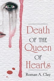 Death of the Queen of Hearts ebook by Roman A. Clay