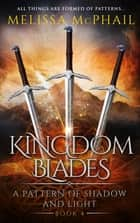 Kingdom Blades, A Pattern of Shadow and Light Book Four ebook by Melissa McPhail