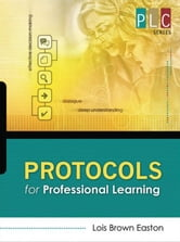 Protocols for Professional Learning (The Professional Learning Community Series) ebook by Easton, Lois Brown