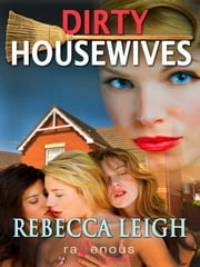 Dirty Housewives ebook by Rebecca Leigh