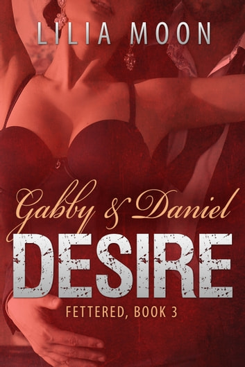 DESIRE - Gabby & Daniel ebook by Lilia Moon