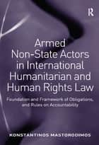 Armed Non-State Actors in International Humanitarian and Human Rights Law - Foundation and Framework of Obligations, and Rules on Accountability ebook by Konstantinos Mastorodimos