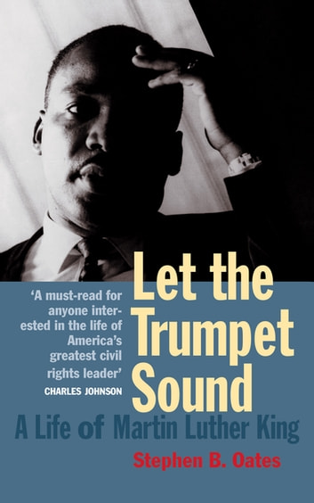 Let The Trumpet Sound: A Life Of Martin Luther King Jr - A Life Of Martin Luther King Jr ebook by Stephen Oates