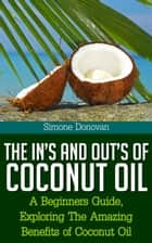The In's and Out's of Coconut Oil: A Beginners Guide ebook by Simone Donovan