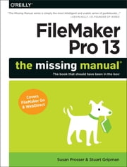FileMaker Pro 13: The Missing Manual ebook by Susan Prosser,Stuart Gripman