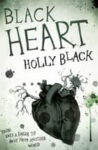 Black Heart - The Curse Workers Book 3 ebook by Holly Black, Finn Notman