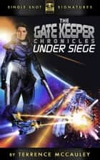 The Gatekeeper Chronicles, Book 2: Under Siege ebook by Terrence McCauley