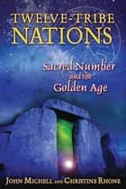 Twelve-Tribe Nations ebook by John Michell,Christine Rhone