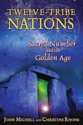 Twelve-Tribe Nations - Sacred Number and the Golden Age ebook by John Michell,Christine Rhone