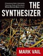 The Synthesizer ebook by Mark Vail