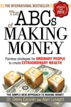 ABCs of Making Money - Painless Strategies for Ordinary People to Create Extraordinary Wealth ebook by Alan Lysaght, Denis Cauvier