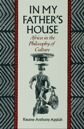 In My Father's House: Africa in the Philosophy of Culture ebook by Kwame Anthony Appiah