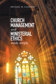 Church Management and Ministerial Ethics Made Simple ebook by Michael M. Charway