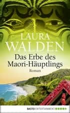 Das Erbe des Maori-Häuptlings - Roman ebook by Laura Walden