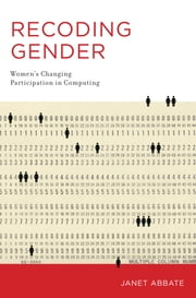 Recoding Gender - Women's Changing Participation in Computing ebook by Janet Abbate