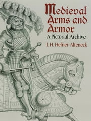 Medieval Arms and Armor - A Pictorial Archive ebook by J. H. von Hefner-Alteneck