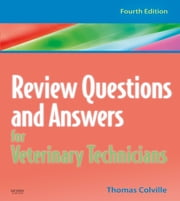 Review Questions and Answers for Veterinary Technicians ebook by Thomas P. Colville