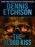 The Blood Kiss ebook by Dennis Etchison