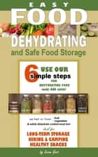 Easy Food Dehydrating and Safe Food Storage ebook by Susan Gast