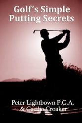 Golf's Simple Putting Secrets ebook by Peter Lightbown