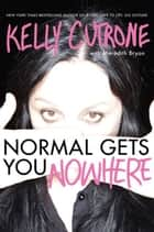 Normal Gets You Nowhere ebook by Kelly Cutrone, Meredith Bryan