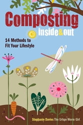 Composting Inside and Out - The comprehensive guide to reusing trash, saving money and enjoying the benefits of organic gardening ebook by Stephanie Davies
