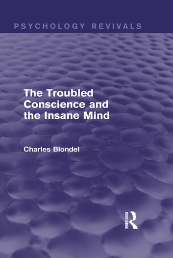 The Troubled Conscience and the Insane Mind (Psychology Revivals) ebook by Charles Blondel