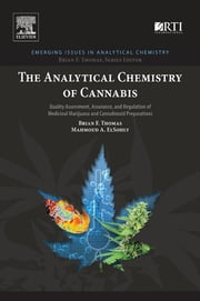 The Analytical Chemistry of Cannabis - Quality Assessment, Assurance, and Regulation of Medicinal Marijuana and Cannabinoid Preparations ebook by Brian F Thomas, Mahmoud ElSohly