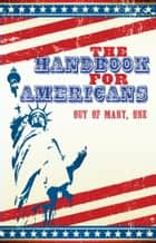 The Handbook for Americans ebook by Andrew Flach,Sean Smith,Anna Krusinski,June Eding