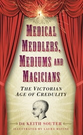 Medical Meddlers, Mediums & Magicians - The Victorian Age of Credulity ebook by Dr Keith Souter