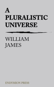 A Pluralistic Universe ebook by William James