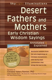 Desert Fathers and Mothers - Early Christian Wisdom Sayings—Annotated & Explained ebook by Christine Valters Paintner, PhD