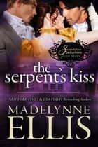 The Serpent's Kiss - Scandalous Seductions, #7 ebook by Madelynne Ellis