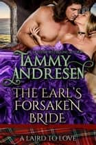 The Earl's Forsaken Bride - A Laird to Love, #6 ebook by Tammy Andresen